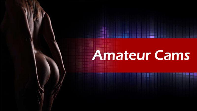 Amateur cams